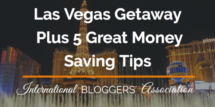 Las Vegas Getaway Plus 5 Great Money Saving Tips