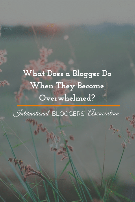 What options does a blogger have when they become overwhelmed? Here are a few ideas from the pros at International Bloggers' Association.