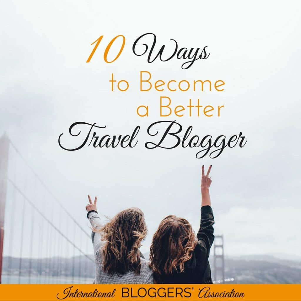 10 Ways to Become a Better Travel Blogger! Learn the best ways to turn your travel blog into a great resource for anyone. #travel #blogging #betterblogging
