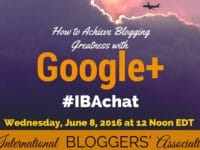 How to Achieve Blogging Greatness with Google+ is Our Next #IBAchat