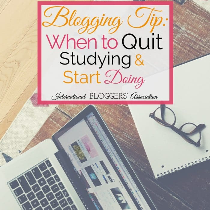 Blogging-Tip-When-to-Quit-Studying-and-Start-Doing-2