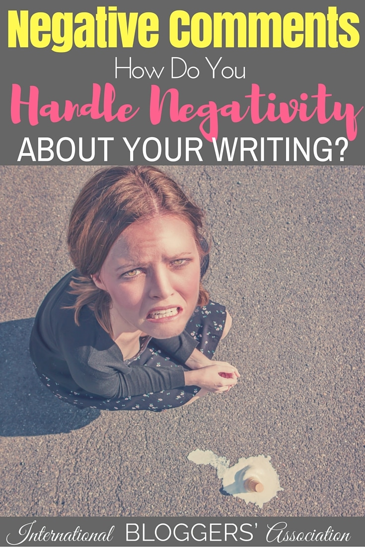 Whether it's on social media or on our blogs, all writers eventually experience negative comments. How do you handle them? Here are some ideas.