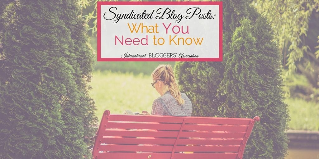 Syndicated Blog Posts: What You Need To Know