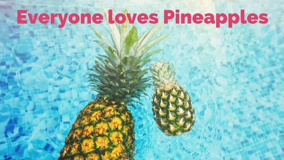 Everyone loves Pineapples