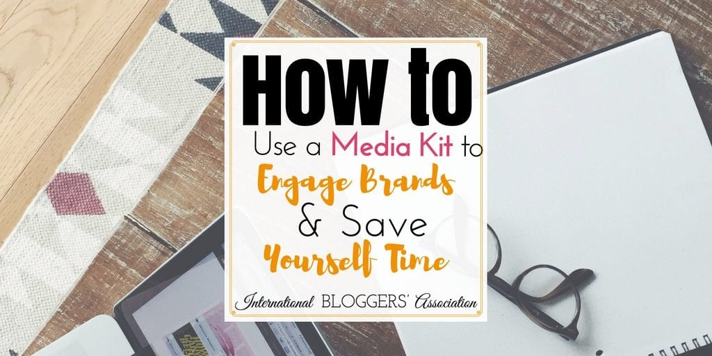 Bloggers: Learn how to use a Media Kit to engage brands and save time! #IBABloggers