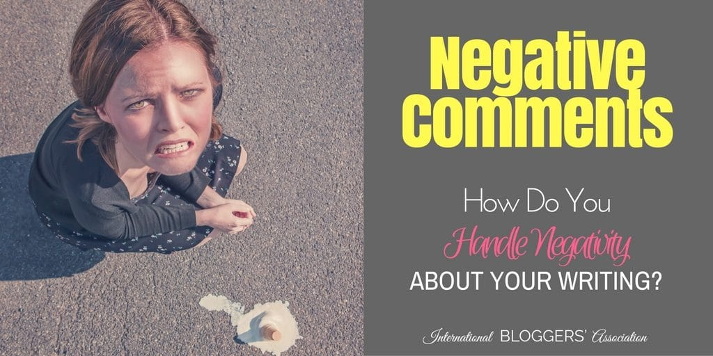 Negative Comments – How Do You Handle Negativity About Your Writing?