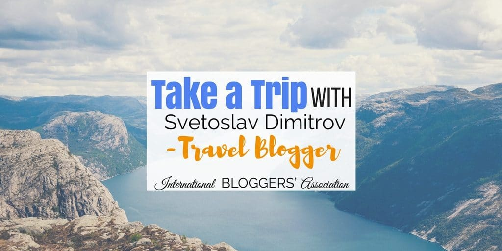 Take a Trip With Svetoslav Dimitrov – Travel Blogger