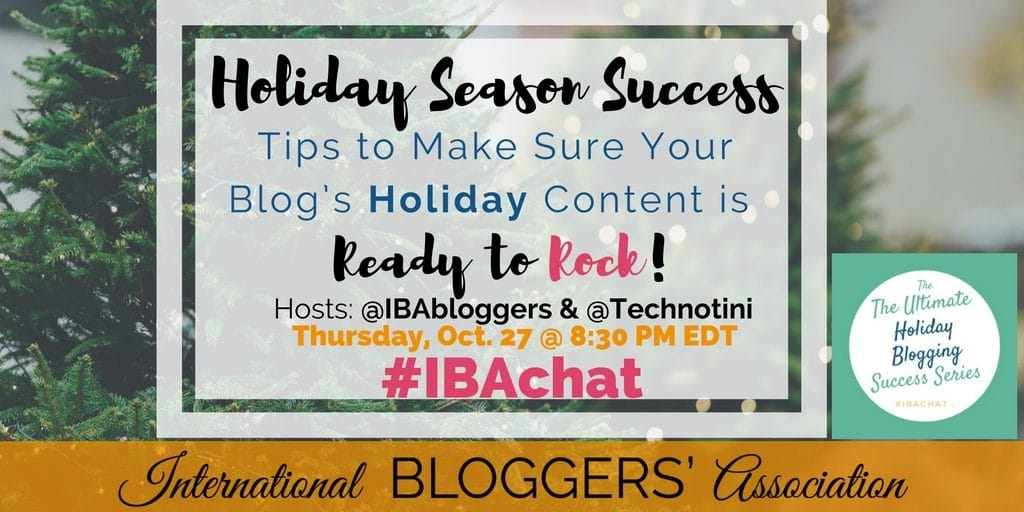 Holiday Season Success: Tips to Make Sure Your Blog's Holiday Content is Ready to Rock! #IBAchat