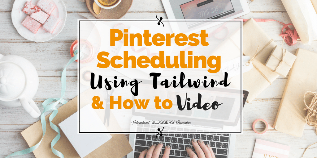 Pinterest Scheduling Using Tailwind & How to Video - International Bloggers' Association