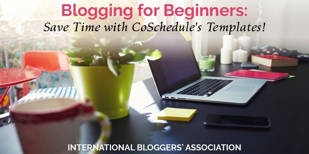Blogging for Beginners: How to Save Time with CoSchedule's Templates!