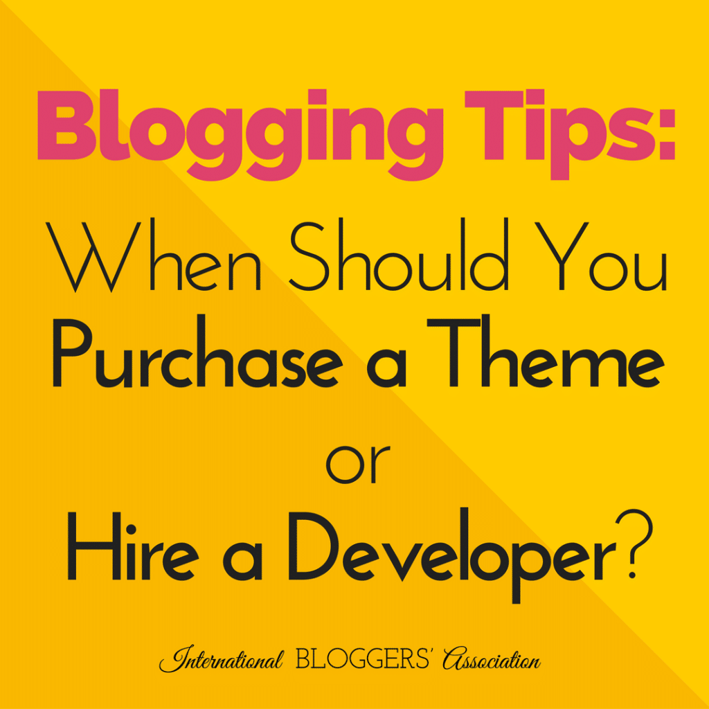 Blogging Tips: When Should You Purchase a Theme or Hire a Developer?