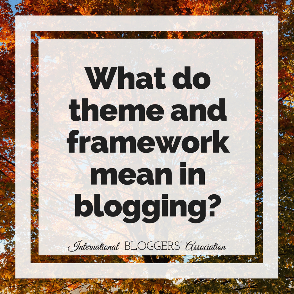 Blogging tips: What do theme and framework mean in blogging?