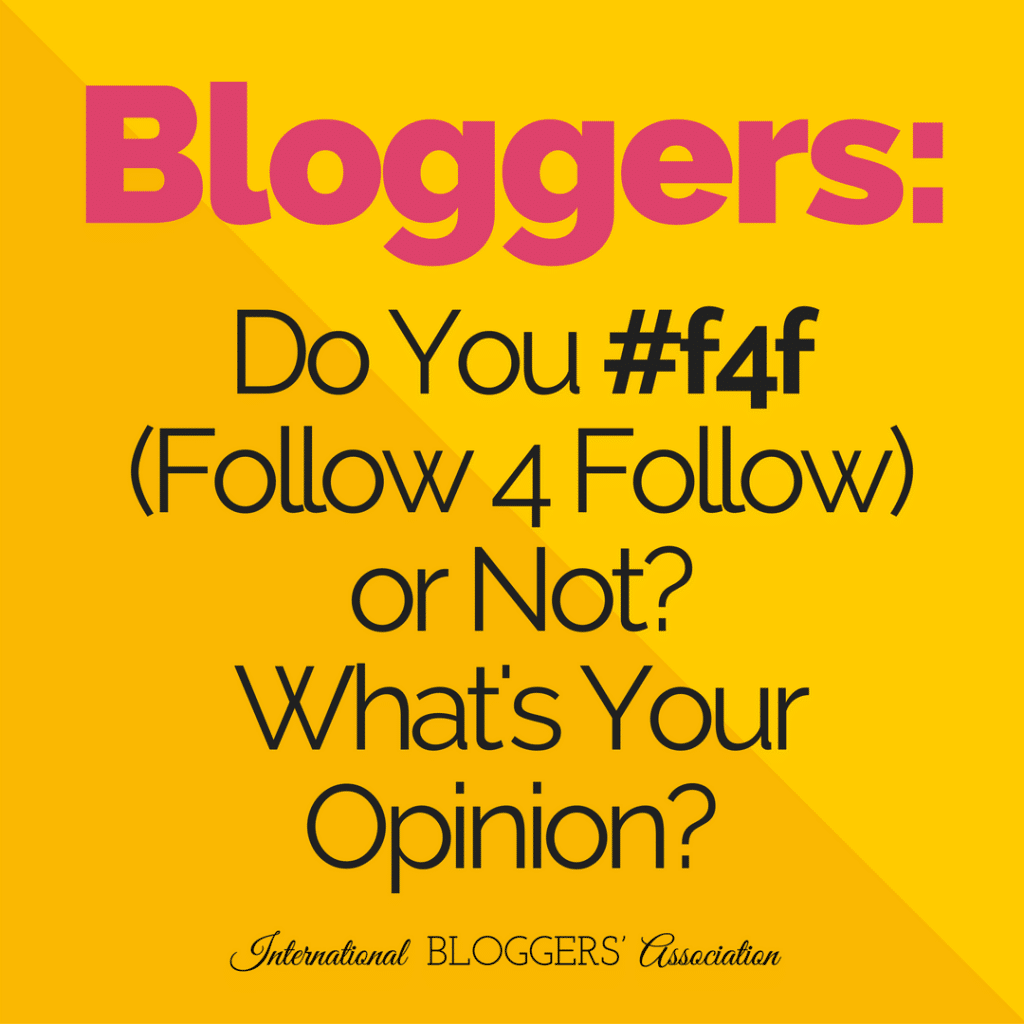 Bloggers: Do you #f4f (Follow 4 Follow) or not? What's your opinion?