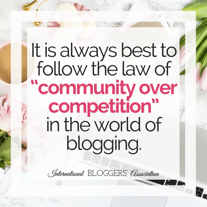 "Blogging Quote: It is always best to follow the law of ""community over competition"" in the world of blogging."