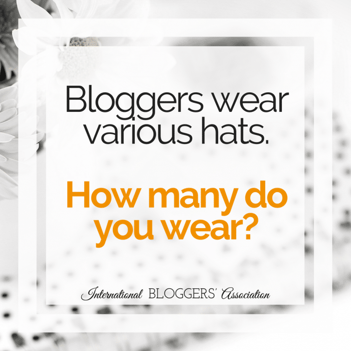 Bloggers wear various hats, mainly at the start. How many hats do you wear? Are there ways to simplify your blogging schedule?