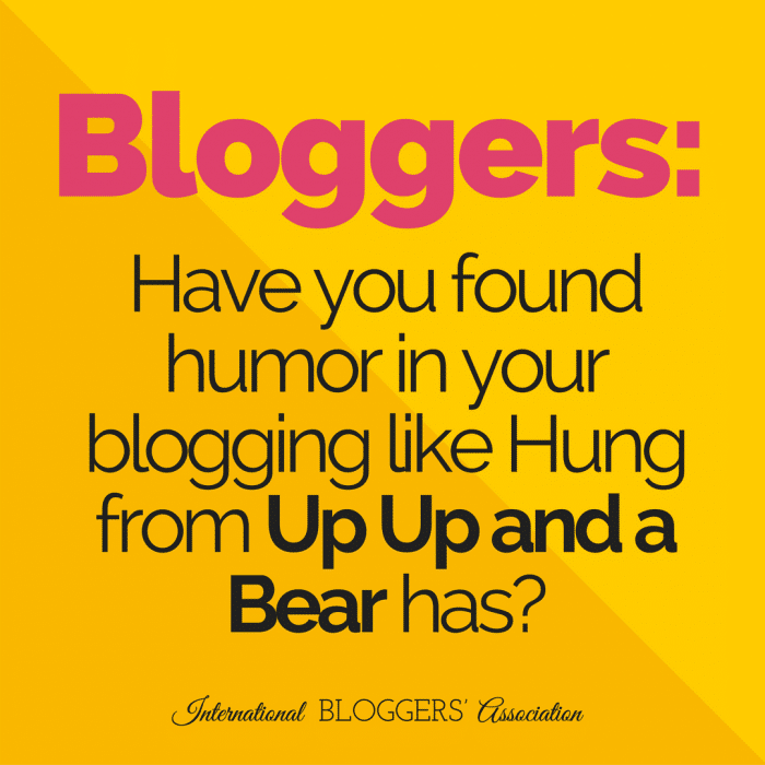 Bloggers: Have you found humor in your blogging like Hung from Up Up and a Bear has?
