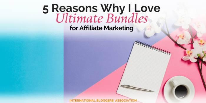 5 Reasons Why I Love Ultimate Bundles for Affiliate Marketing