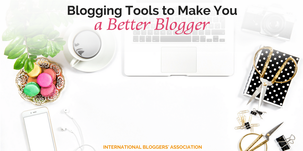 Blogging Tools to Make You a Better Blogger