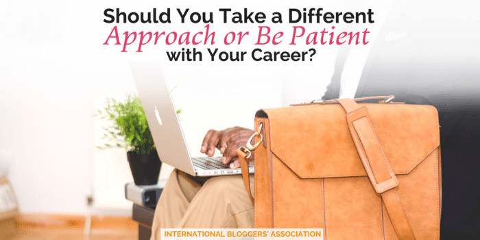 Should You Take a Different Approach or Be Patient with Your Career?