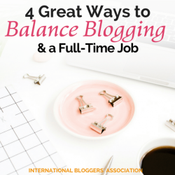 4 Great Ways to Balance Blogging and a Full-Time Job