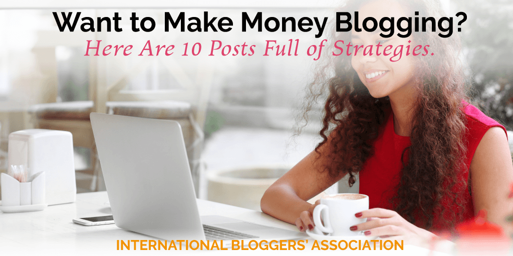 Want to Make Money Blogging? Today we are sharing 10 Posts Full of Strategies from our IBA Experts that will help you reach your goals!