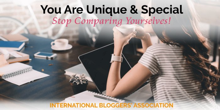 You are Unique and Special – Stop Comparing Yourselves!