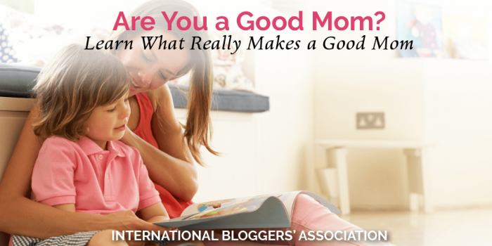 Are You a Good Mom? Learn What Really Makes a Good Mom