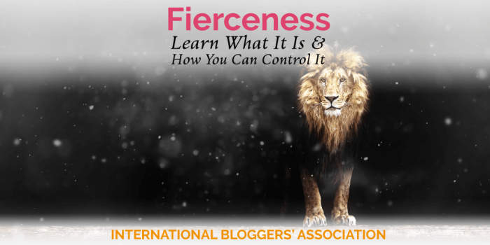 Fierceness: Learn What It Is and How You Can Control It