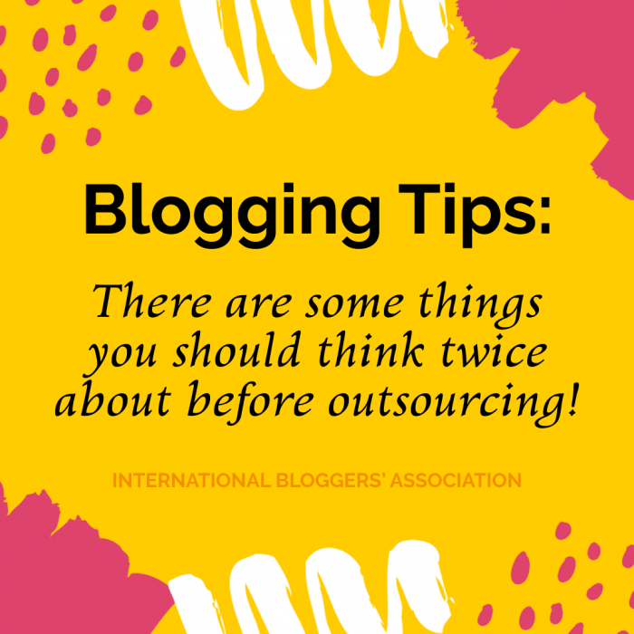 Blogging Tips: There are some things you should think twice about before outsourcing!