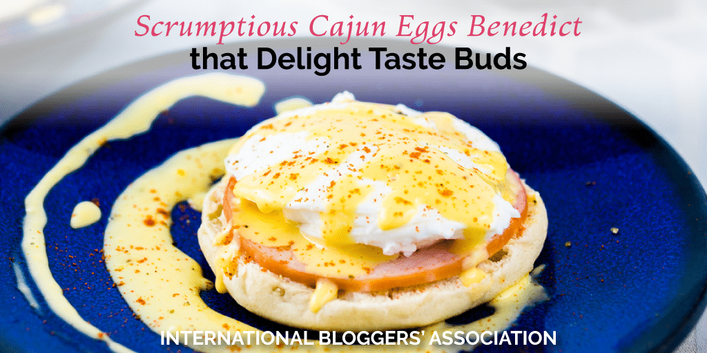 How to Make Scrumptious Cajun Eggs Benedict that Delight Taste Buds