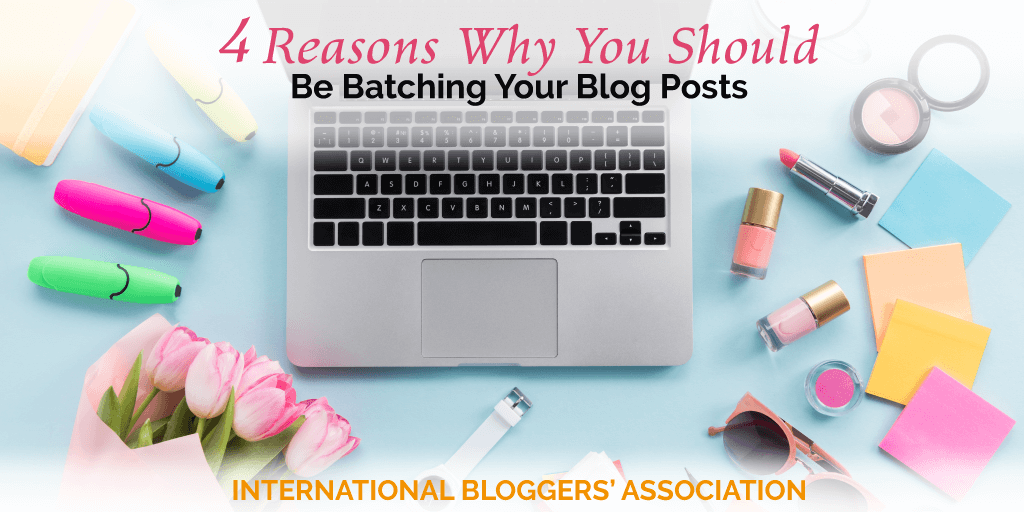 4 Reasons Why You Should Be Batching Your Blog Posts