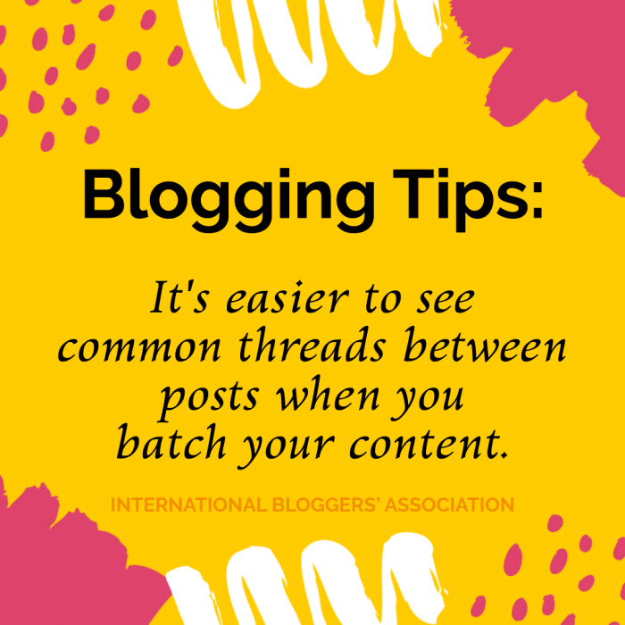Blogging Tips: It's easier to see common threads between posts when you batch your content.