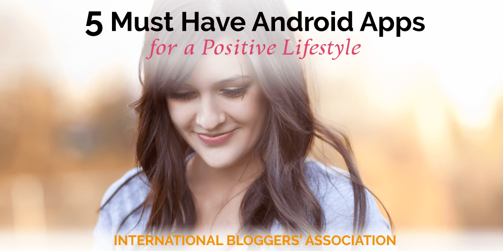 5 Must Have Android Apps for a Positive Lifestyle