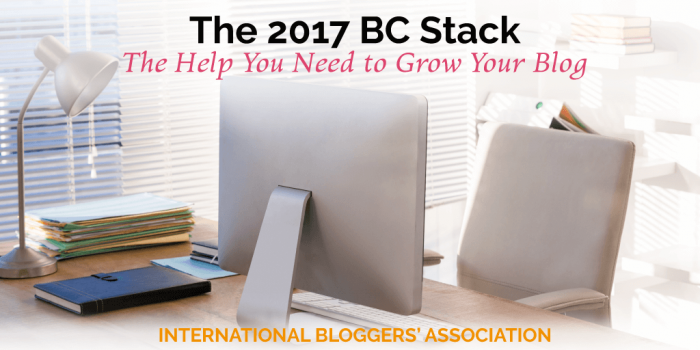 The 2017 BC Stack: The Help You Need to Grow Your Blog