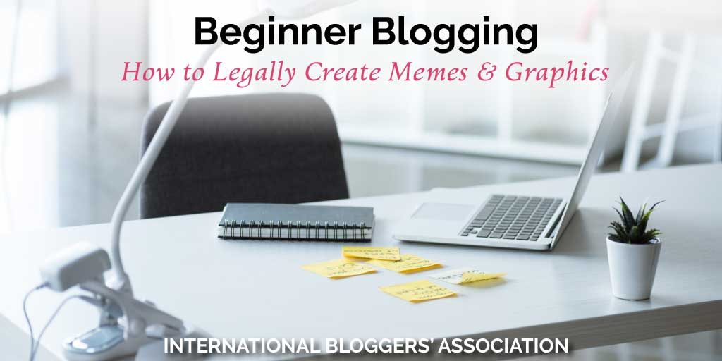 Beginner Blogging: How to Legally Create Memes and Graphics