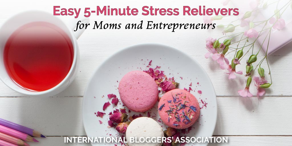Easy 5-Minute Stress Relievers for Moms and Entrepreneurs