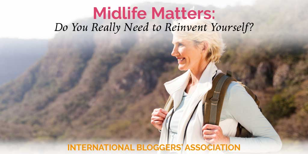 Midlife Matters: Do You Really Need to Reinvent Yourself to be Happy?