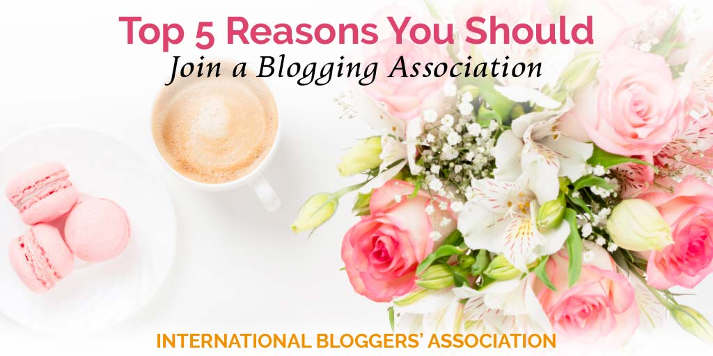 Top 5 Reasons You Should Join a Blogging Association