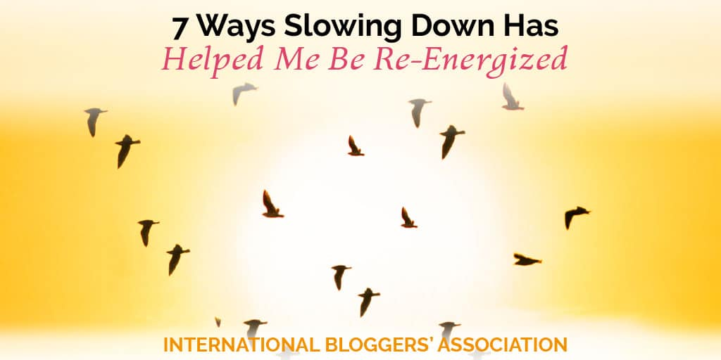 7 Ways Slowing Down Has Helped Me Be Re-Energized