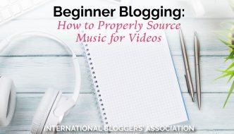 Beginner Blogging: How to Properly Source Music for Videos