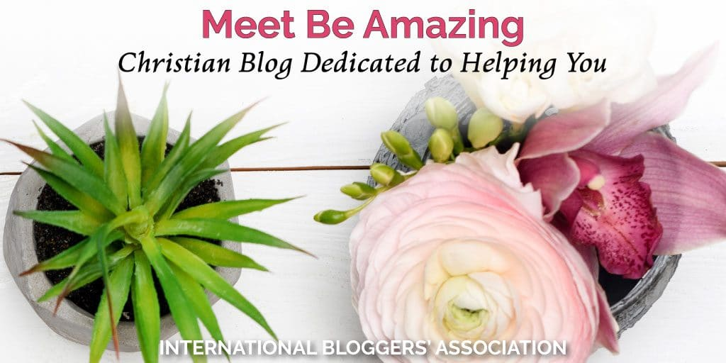 Meet Be Amazing a Christian Lifestyle Blog Dedicated to Helping You