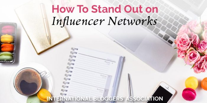 How To Stand Out On Influencer Networks for Bloggers