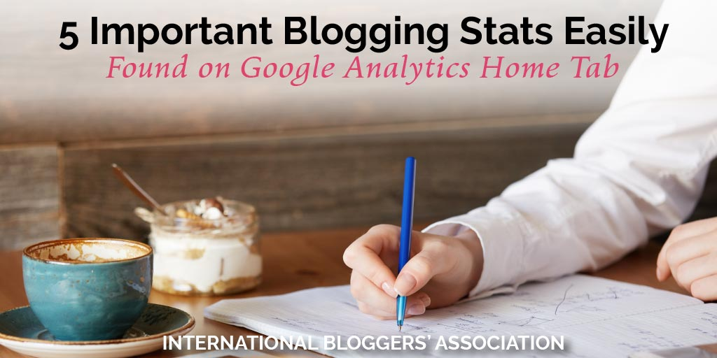 5 Important Blogging Stats Easily Found on Google Analytics Home Tab