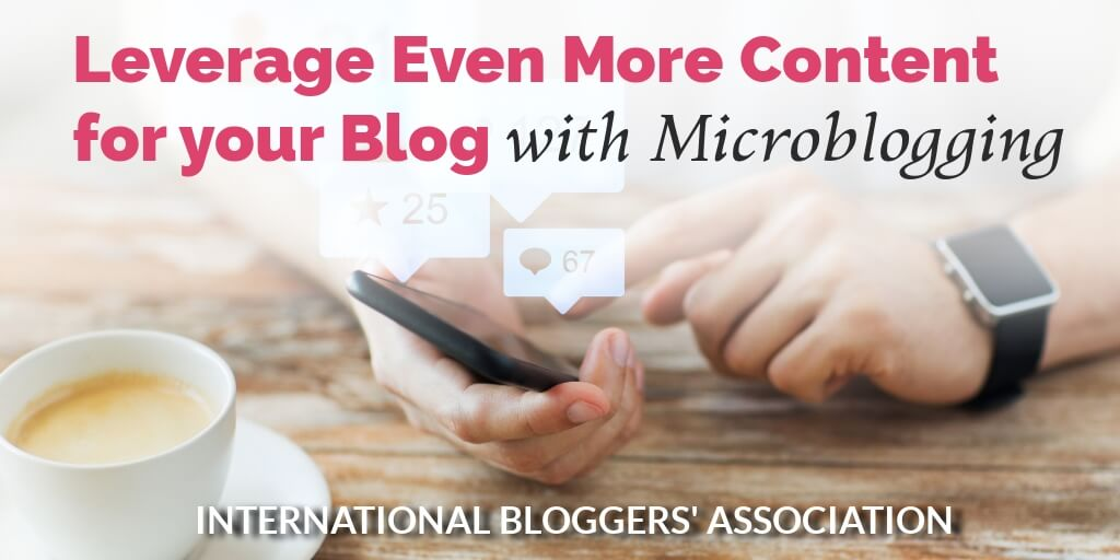 cup of coffee with hands holding smart phone with text overlay 'How to Leverage Even More Content for your Blog with Microblogging' by International Bloggers' Association