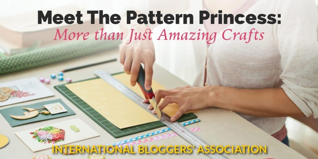 Meet The Pattern Princess: More than Just Amazing Crafts