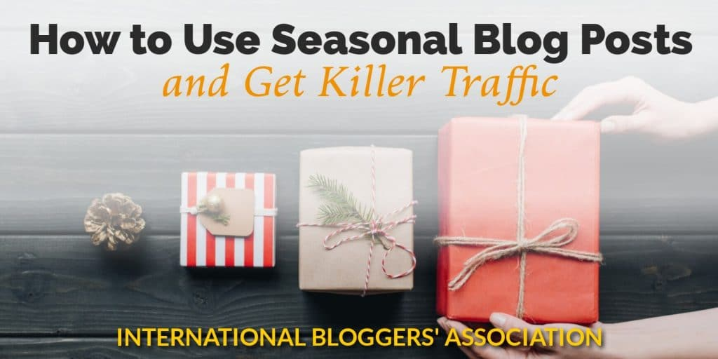 How to Use Seasonal Blog Posts and Get Killer Traffic